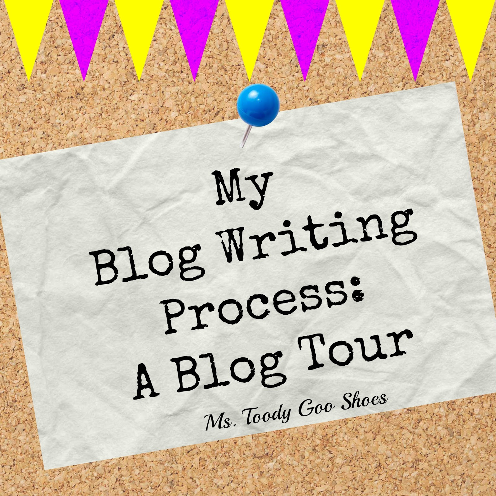 My Writing Process - A Blog Tour --- Ms. Toody Goo Shoes
