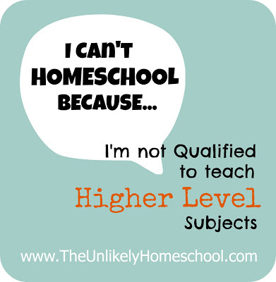 I Can't Homeschool Because I'm not Qualified to Teach Higher Level Subjects-The Unlikely Homeschool