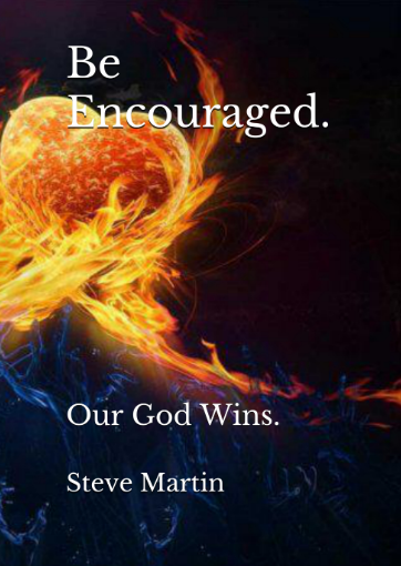 """Be Encouraged. Our God Wins."" - Steve Martin"