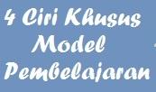4 Ciri Khusus Model Pembelajaran dan Penjelasannya