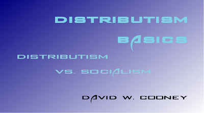 http://practicaldistributism.blogspot.com/2013/11/distributism-basics-distributism-vs.html