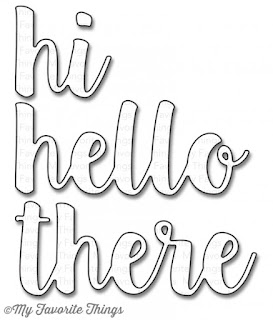 https://www.simonsaysstamp.com/product/My-Favorite-Things-HELLO-THERE-Die-Namics-MFT886-04MFT886