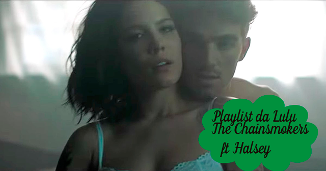 Playlist da Lulu:  Closer - The Chainsmokers ft Halsey