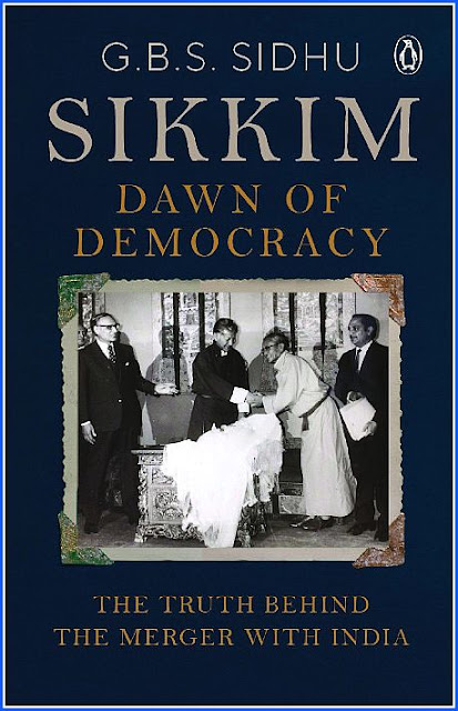 Sikkim-Dawn of Democracy' by GBS Sidhu, The truth behind the merger with India