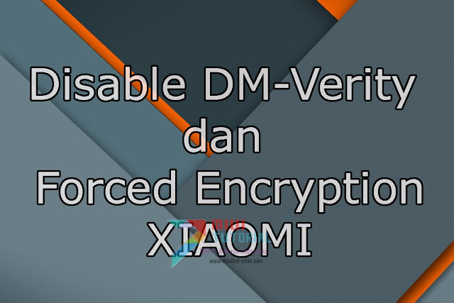 Bagaimana Cara Disable DM-Verity dan Forced Encryption pada Smartphoen Xiaomi serta Apa Fusnginya? Berikut Penjelasannya!