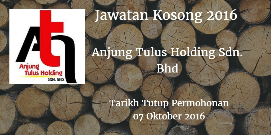 Jawatan Kosong Anjung Tulus Holding Sdn. Bhd. 07 Oktober 2016