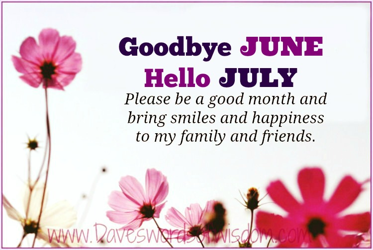 Daveswordsofwisdom.com: Goodbye June - Hello July.