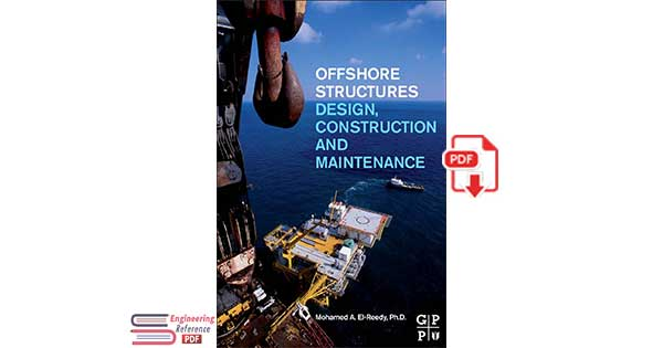 Offshore Structures: Design, Construction and Maintenance 1st Edition by Mohamed A. El-Reed