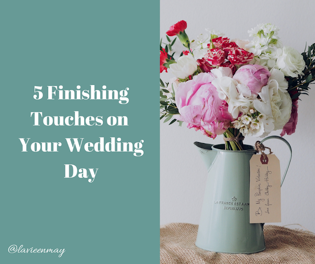 5 Finishing Touches on Your Wedding Day