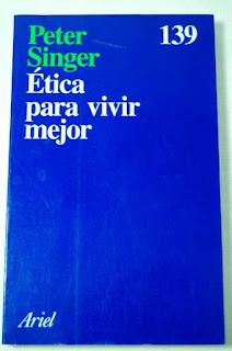 """Ética para vivir mejor"" - Peter Singer"