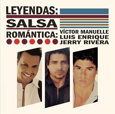 LEYENDAS:SALSA ROMANTICA - VICTOR MANUELLE,LUIS ENRIQUE Y JERRY RIVERA (2014)