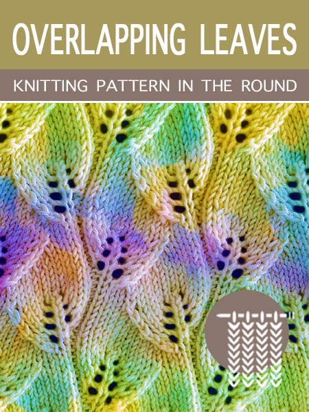 Hand Knitting Stitches - Overlapping Leaves in the round #knittingintheround