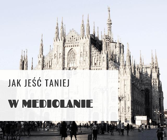 Jak jeść taniej w Mediolanie?