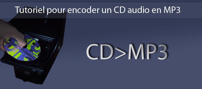 Convertir un CD en MP3 : comment, pourquoi ? Tutoriel ;)
