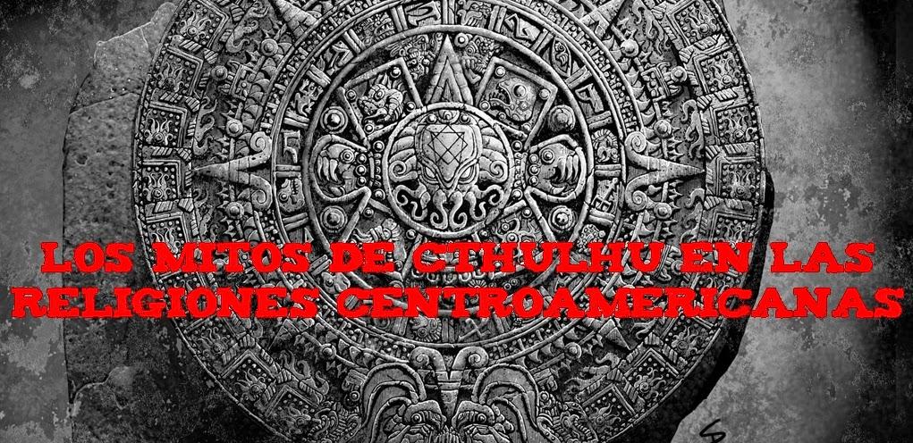 Los Mitos de Cthulhu en las Religiones Centroamericanas