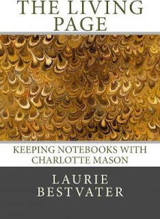 The Living Page : Keeping Notebooks with Charlotte Mason by Laurie Bestvater