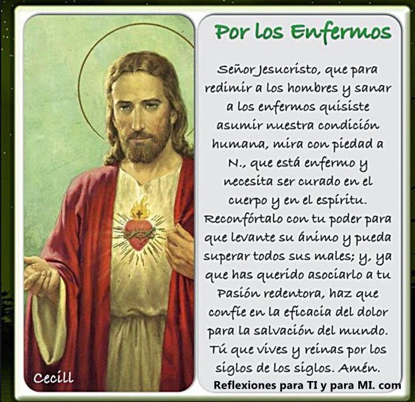 Señor Jesucristo, que para dedimir a los hombres y sanar a los enfermos quisiste asumir nuestra condición humana, mira con piedad a ____________