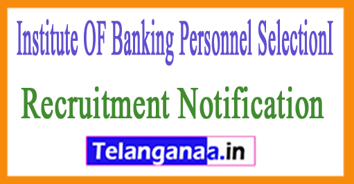 Institute OF Banking Personnel SelectionI IBPS Recruitment Notification 2017