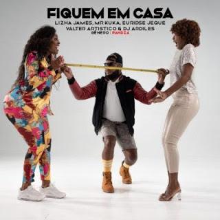 Lizha James - Fiquem Em Casa (Feat Euridse Jeque x Dj Ardiles x Mr Kuka & Valter Artístico)