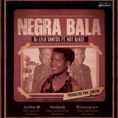 Hot Blaze Ft DJ Lelo Santos - Negra Bala (prod. by Crazyb) (2o17) || DOWNLOAD