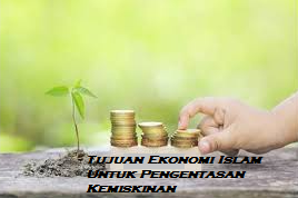 Tujuan Ekonomi Islam Untuk Pengentasan Kemiskinan