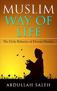Muslim Way Of Life: The Daily Behavior of Devout Muslim