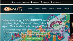 BOLAINDO77 sebagai Agen Bola Online, Agen Casino Online, Situs Agen Sabung Ayam Online, dan Bola Tangkas Online di Indonesia.