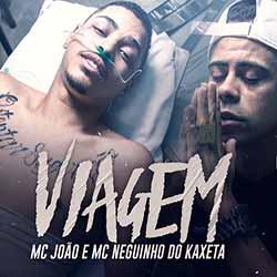 Baixar Música Viagem - MC João e MC Neguinho do Kaxeta MP3