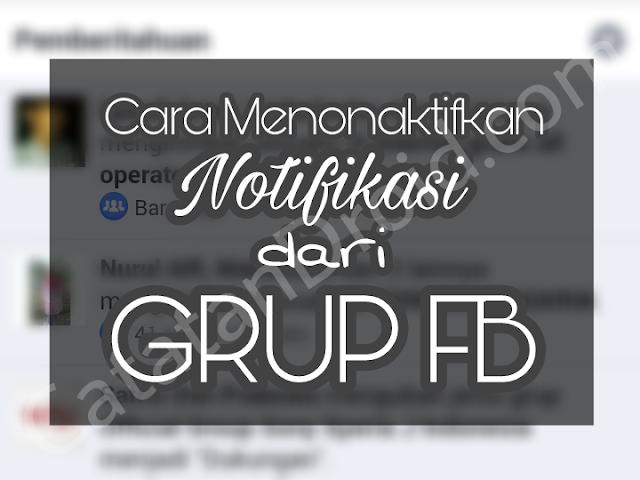 Cara Menonaktifkan Notifikasi Pemberitahuan Grup Facebook Tanpa Pc