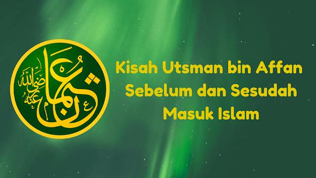 Kisah Utsman bin Affan Sebelum dan Sesudah Masuk Islam (Singkat)
