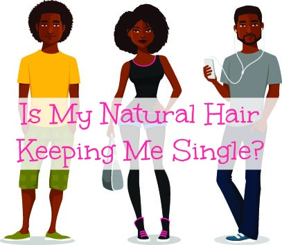 Dating While Natural - Is My Natural Hair Keeping Me Single?