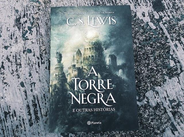 [RESENHA #374] A TORRE NEGRA - C. S. LEWIS