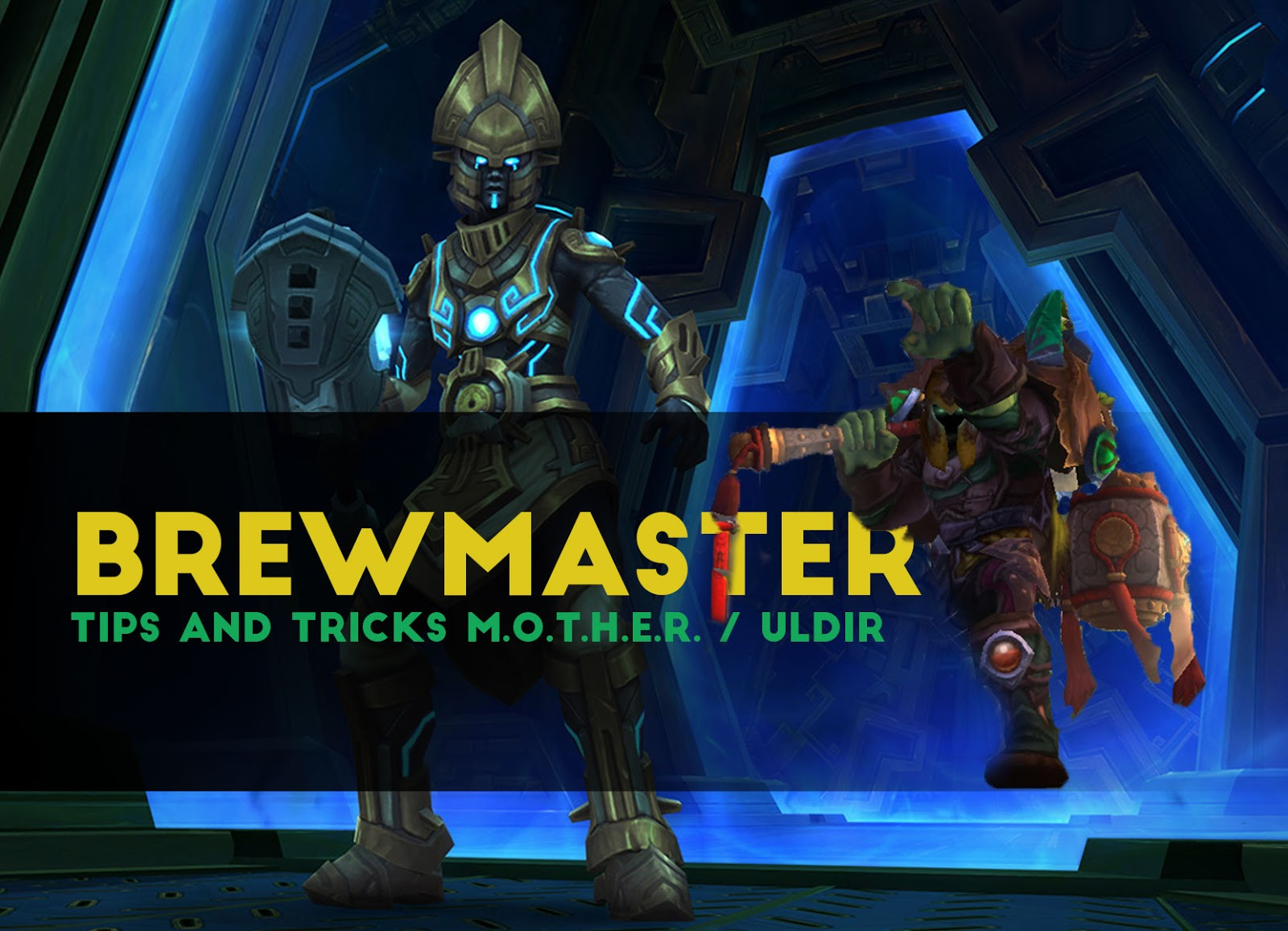 BrewMaster Tips and Tricks M.O.T.H.E.R. / ULDIR - Patch 8.0