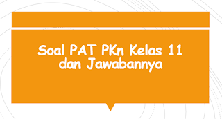 Soal PAT PKn Kelas 11 dan Jawabannya
