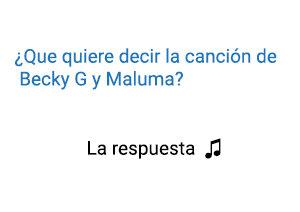 Significado de la canción La Respuesta Becky G Maluma.