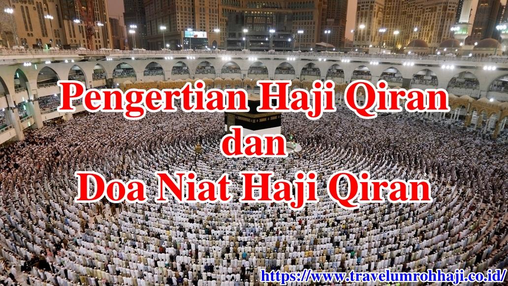 Doa Niat Haji Qiran dan Apa yang dimaksud dengan Pengertian Haji Qiran?