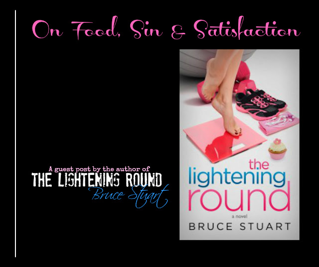 On Food, Sin and Satisfaction. Guest post by The Lightening Round author Bruce Stuart.