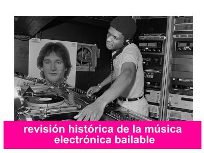 revisión histórica de la música electrónica bailable