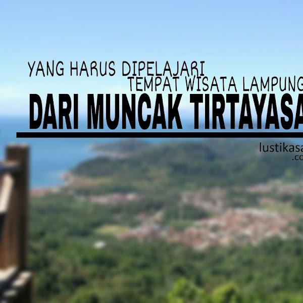 Yang Harus Dipelajari Tempat Wisata Lampung, dari Muncak Tirtayasa
