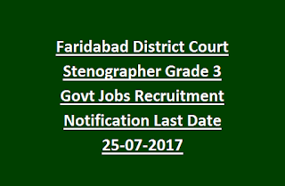 Faridabad District Court Stenographer Grade 3 Govt Jobs Recruitment Notification Last Date 25-07-2017