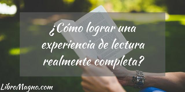 ¿Cómo lograr una experiencia de lectura realmente completa?