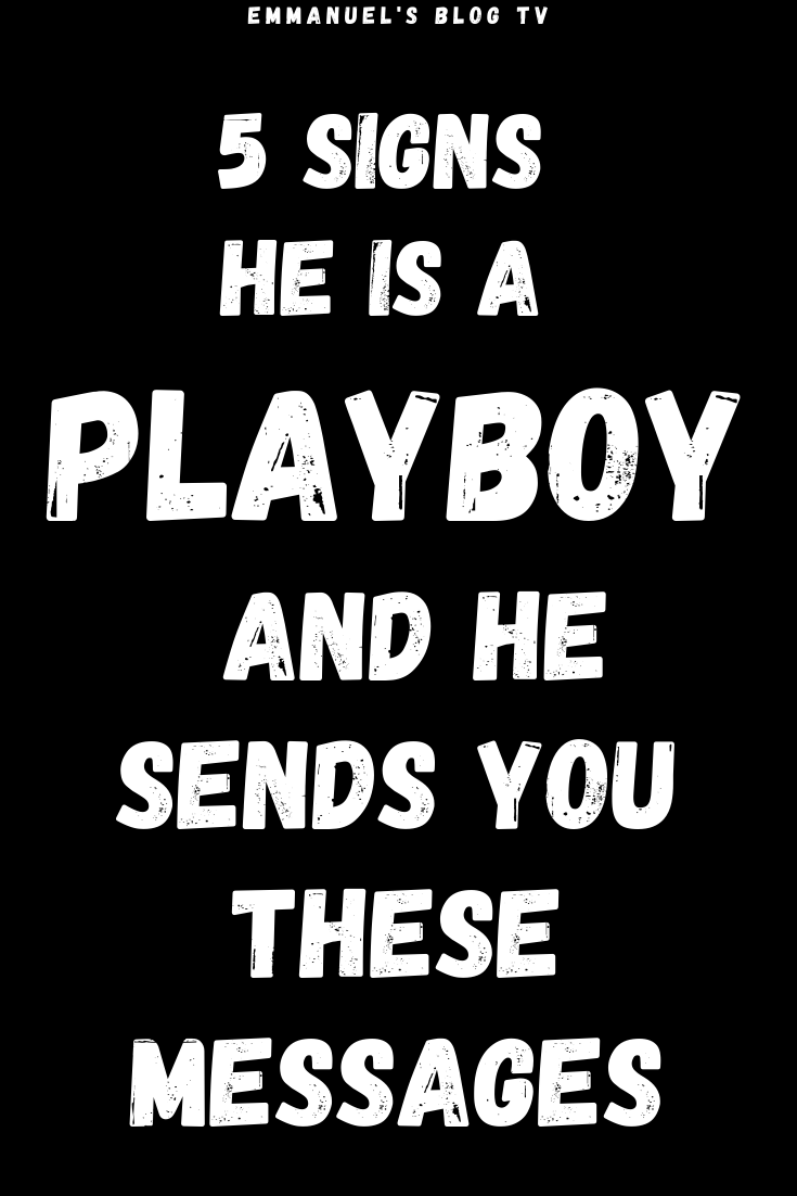 5 SIGNS HE IS A PLAYBOY And He Sends You These Messages