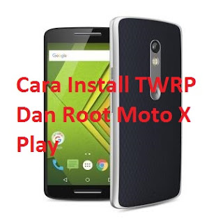 Cara Install TWRP Dan Root Moto X Play