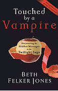 Touched by a Vampire: Discovering the Hidden Messages in the Twilight Saga (Random House, 2009