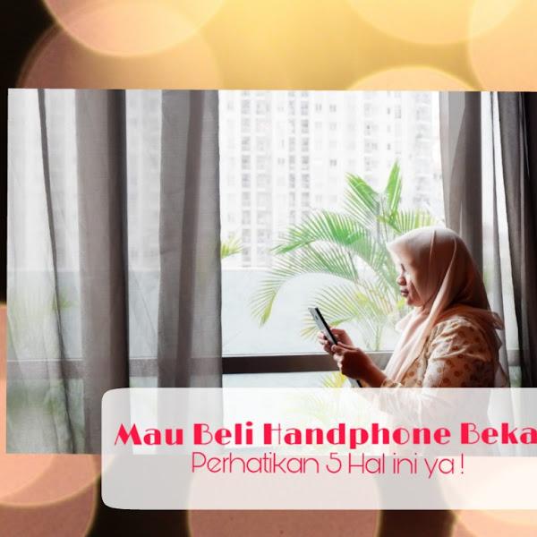 5 Hal Yang Harus Diperhatikan Saat Membeli Handphone Bekas