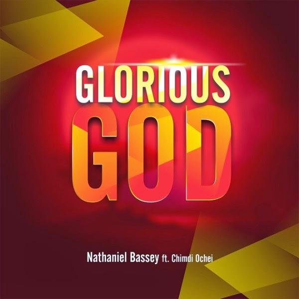 Nathaniel Bassey. Glorious God. Chimdi Ochei. mp3 download
