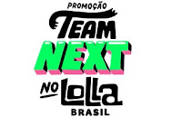 Promoção Team Next no Lolla Brasil nextnolollabr.com