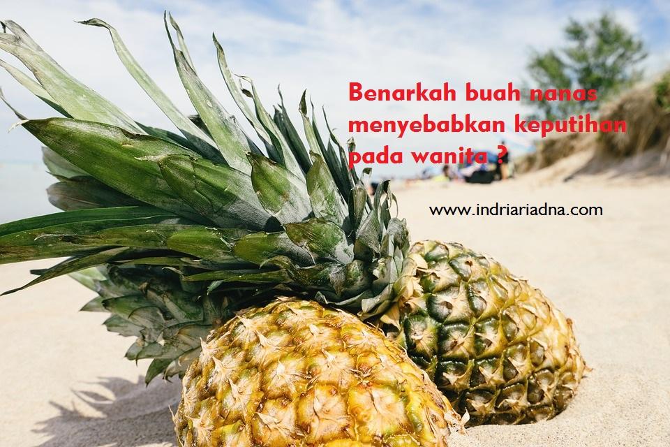 mitos atau fakta bahwa buah nanas menyebabkan keputihan