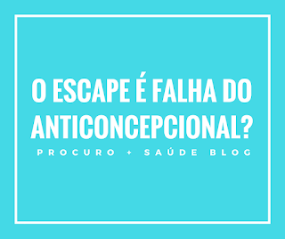 O escape é falha do anticoncepcional?