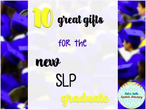 10 Great Gifts For The New Slp Graduate Lets Talk Speech